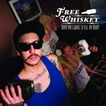 "Free Whiskey - ""What Am I Going to Tell My Mom?"" - 2011"