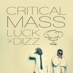 "Luck One x Dizz - ""Critical Mass"" - 2012"