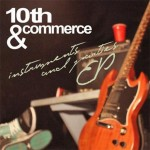 "10th & Commerce - ""Instruments and Parties"" - 2010 (My first rock project!)"