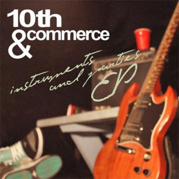 """10th & Commerce - """"Instruments and Parties"""" - 2010 (My first rock project!)"""