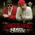 "Outrageous & Dough - ""8 Days a Week"" - 2009"