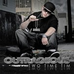 "Outrageous - ""Two Time Bitch"" - 2009"