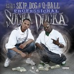"Skip Dog & Q-Ball - ""Professional Sucka Ducka"" - 2008"