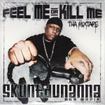 "Skuntdunanna AKA Mafia - ""Feel Me or Kill Me Mixtape"" - 2006"