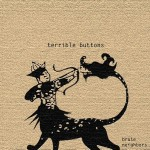 "Terrible Buttons - ""Brute Neighbors"" - 2010"