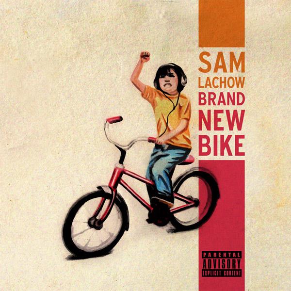 "Sam Lachow - ""Brand New Bike"" - 2011"
